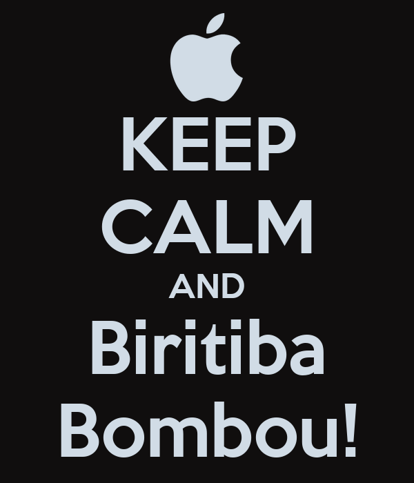 KEEP CALM AND Biritiba Bombou!