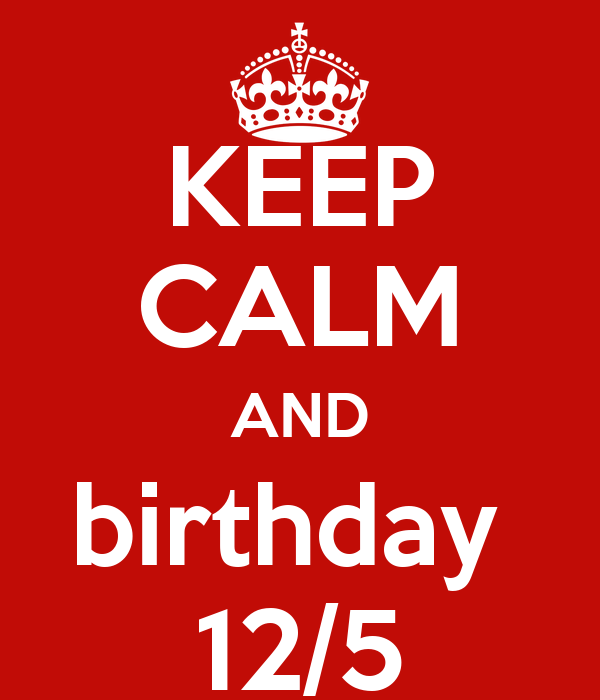 KEEP CALM AND birthday  12/5