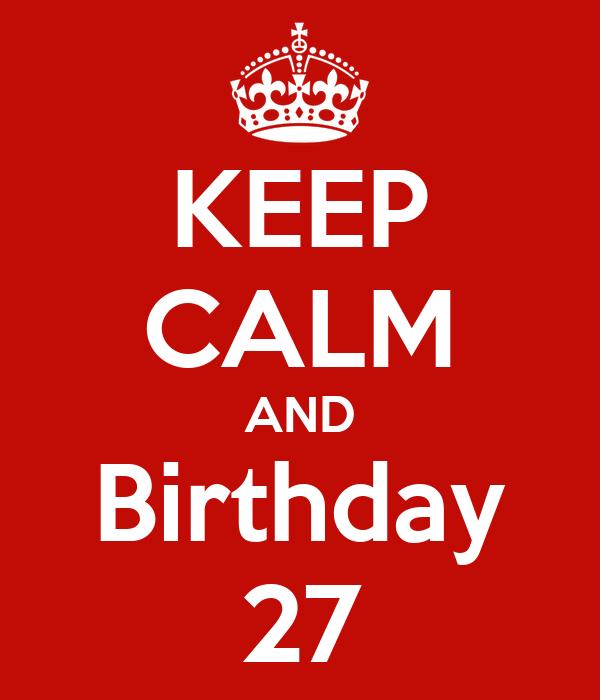 KEEP CALM AND Birthday 27