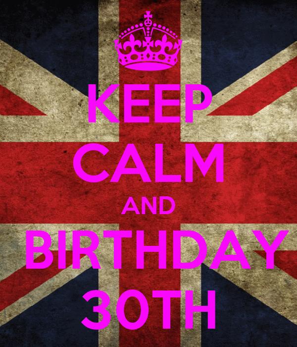 KEEP CALM AND  BIRTHDAY 30TH