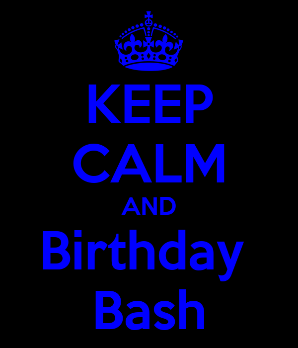 KEEP CALM AND Birthday  Bash