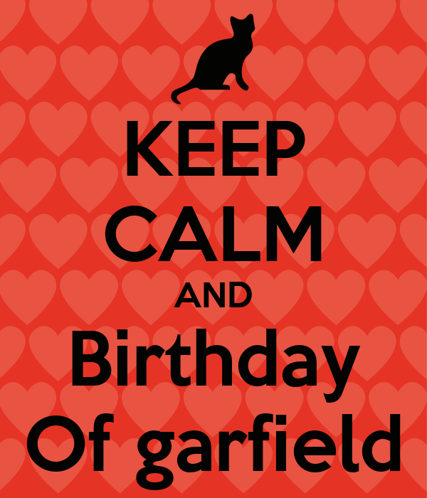 KEEP CALM AND Birthday Of garfield
