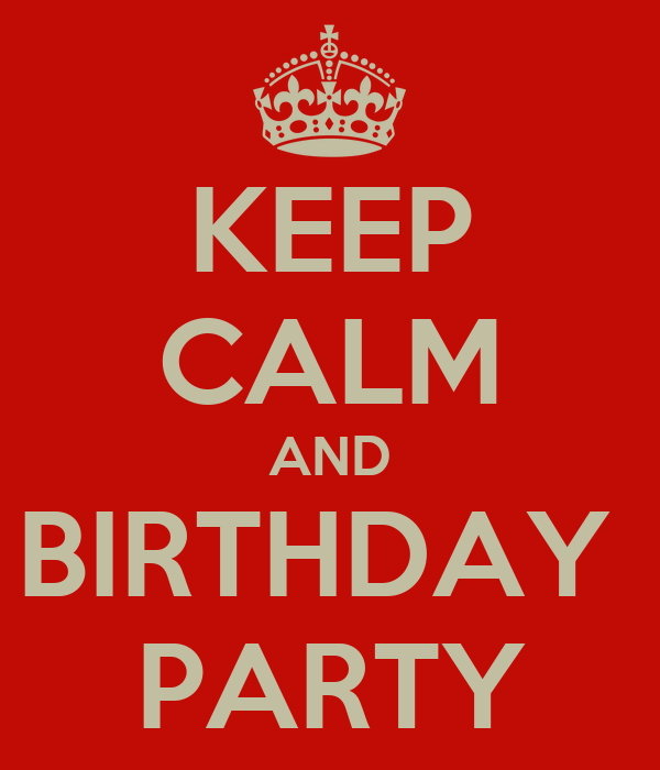 KEEP CALM AND BIRTHDAY  PARTY