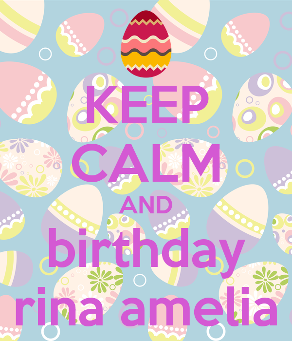 KEEP CALM AND birthday rina amelia
