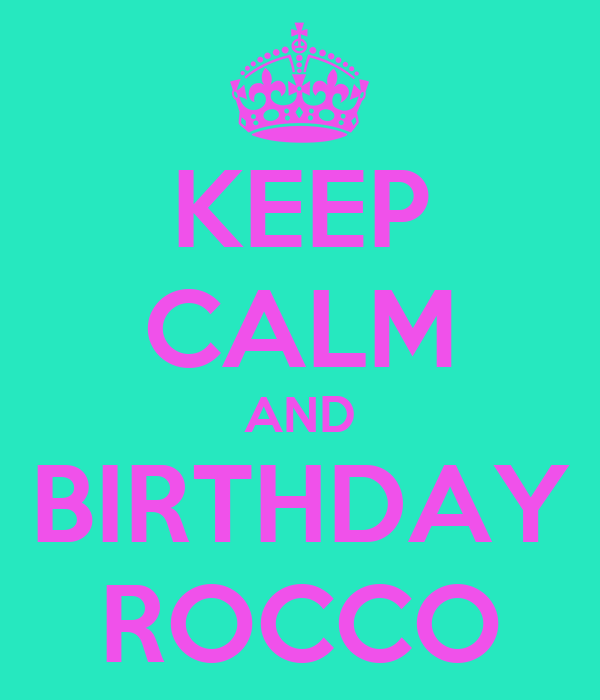 KEEP CALM AND BIRTHDAY ROCCO