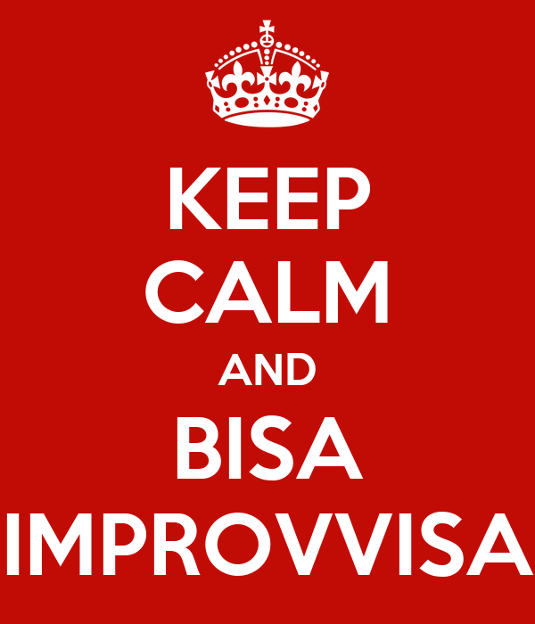 KEEP CALM AND BISA IMPROVVISA