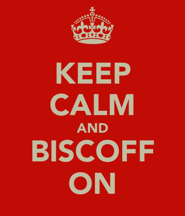 KEEP CALM AND BISCOFF ON