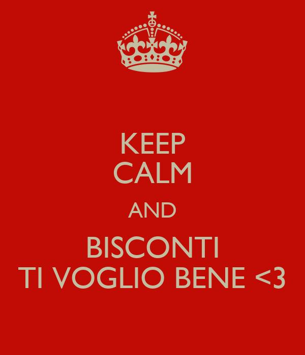 KEEP CALM AND BISCONTI TI VOGLIO BENE <3