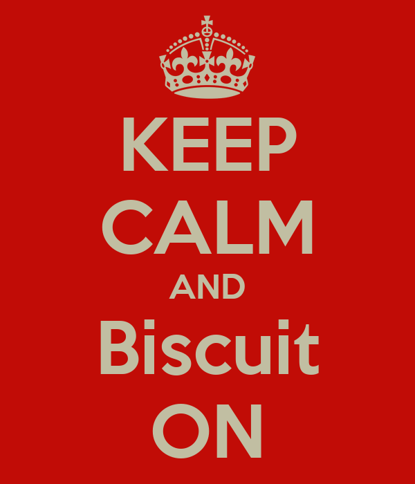 KEEP CALM AND Biscuit ON