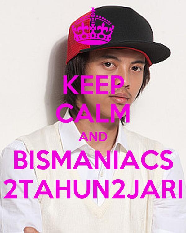 KEEP CALM AND BISMANIACS 2TAHUN2JARI