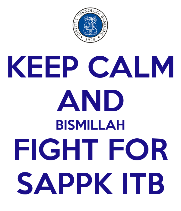 KEEP CALM AND BISMILLAH FIGHT FOR SAPPK ITB