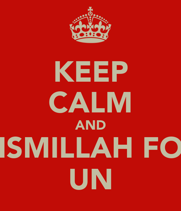 KEEP CALM AND BISMILLAH FOR UN