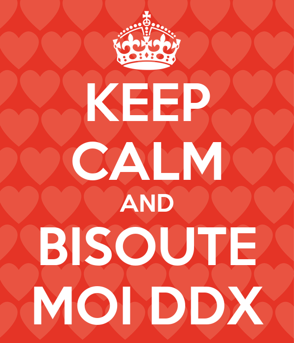 KEEP CALM AND BISOUTE MOI DDX