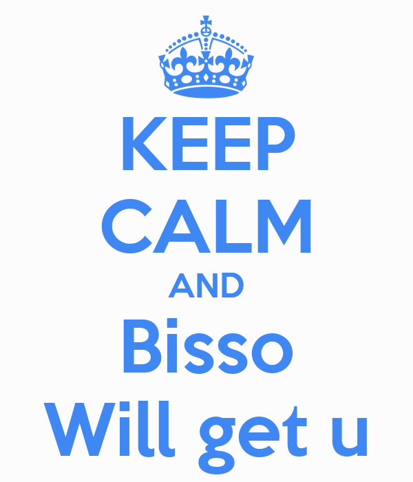 KEEP CALM AND Bisso Will get u