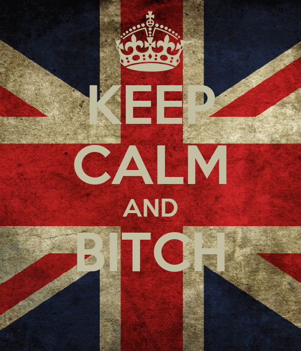 KEEP CALM AND BITCH