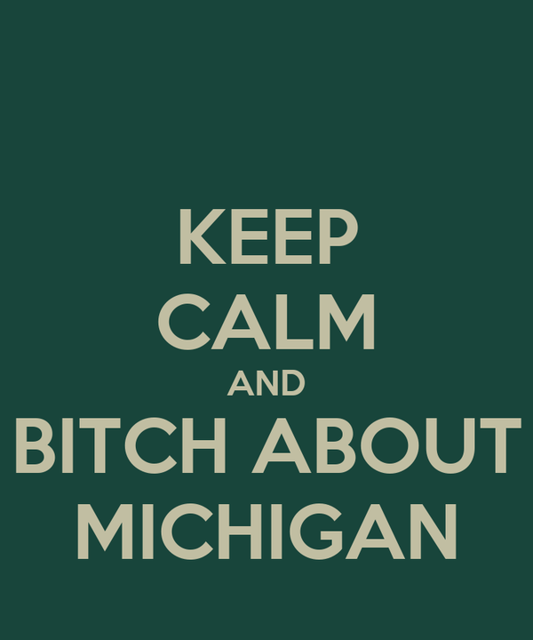 KEEP CALM AND BITCH ABOUT MICHIGAN