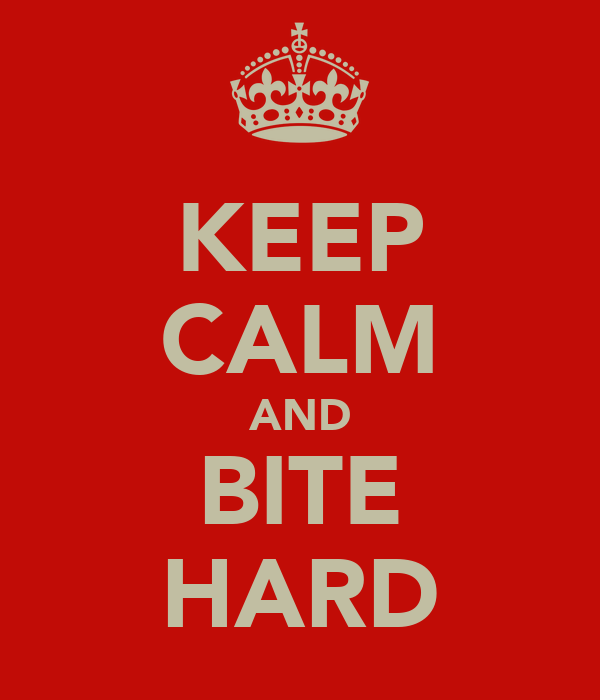 KEEP CALM AND BITE HARD