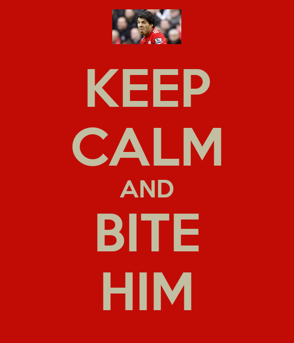 KEEP CALM AND BITE HIM