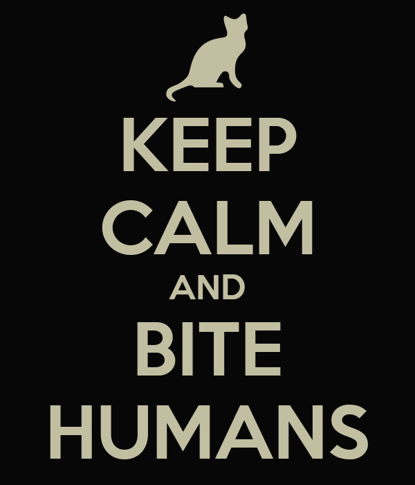 KEEP CALM AND BITE HUMANS