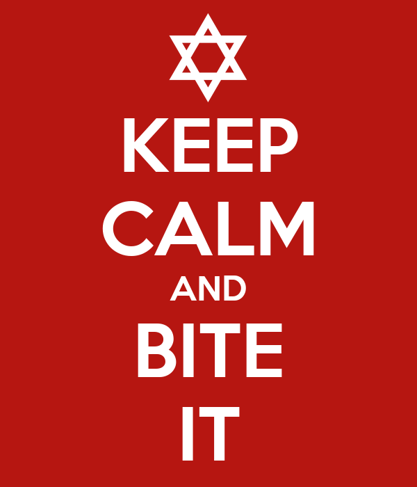 KEEP CALM AND BITE IT