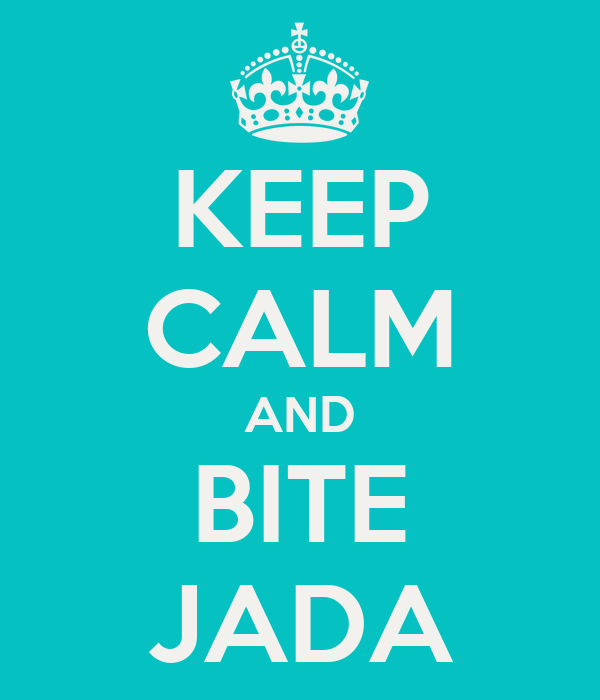 KEEP CALM AND BITE JADA