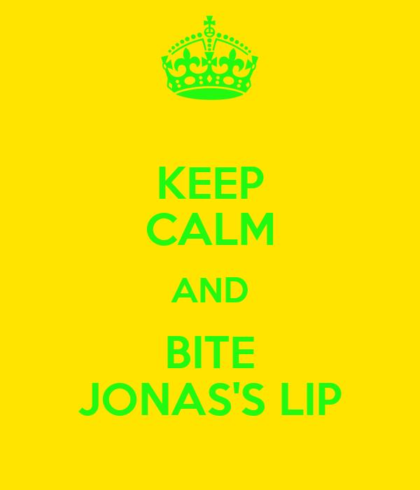 KEEP CALM AND BITE JONAS'S LIP