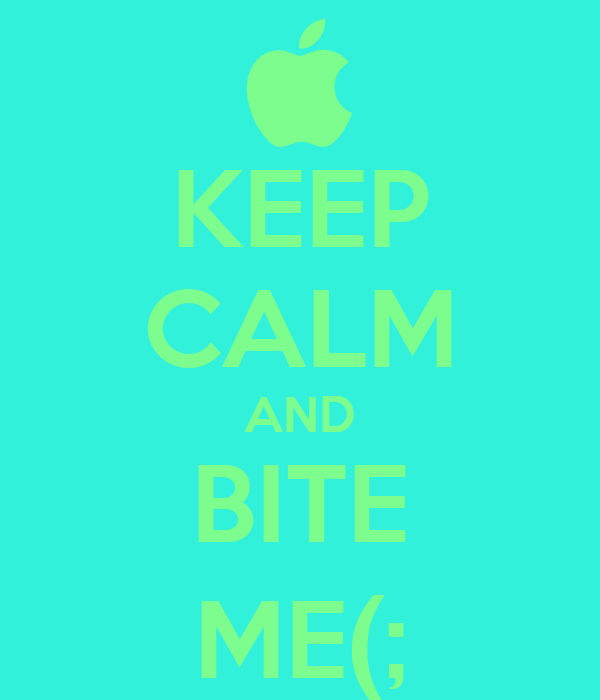 KEEP CALM AND BITE ME(;