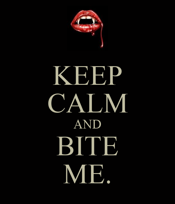 KEEP CALM AND BITE ME.