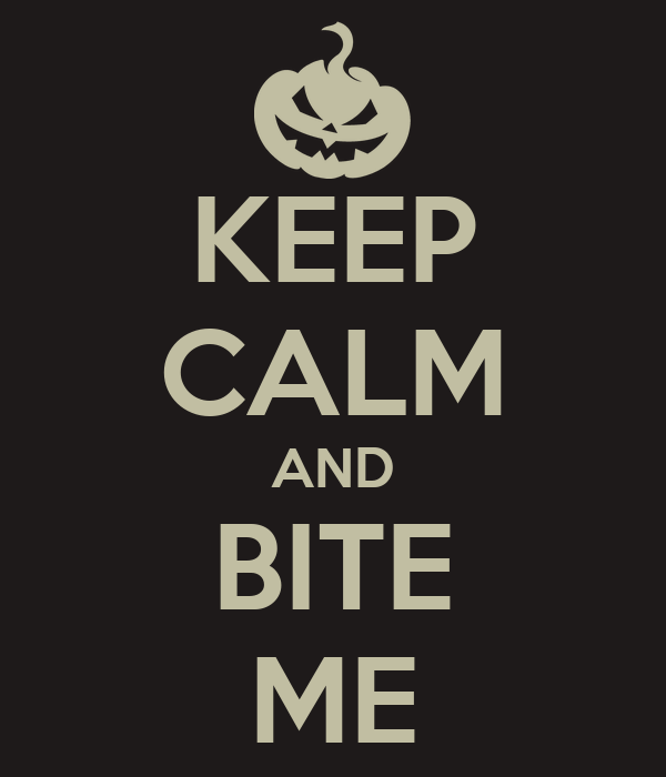 KEEP CALM AND BITE ME