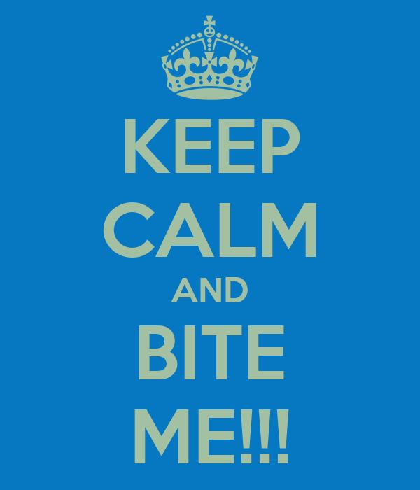 KEEP CALM AND BITE ME!!!