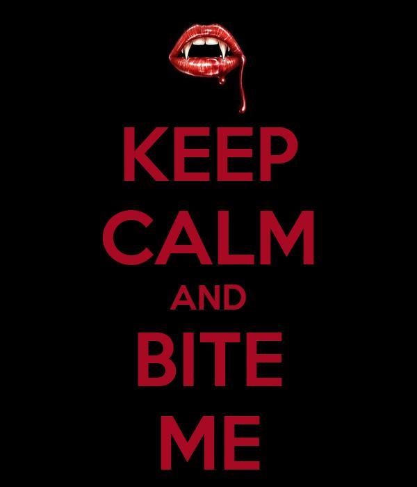KEEP CALM AND BITE ME