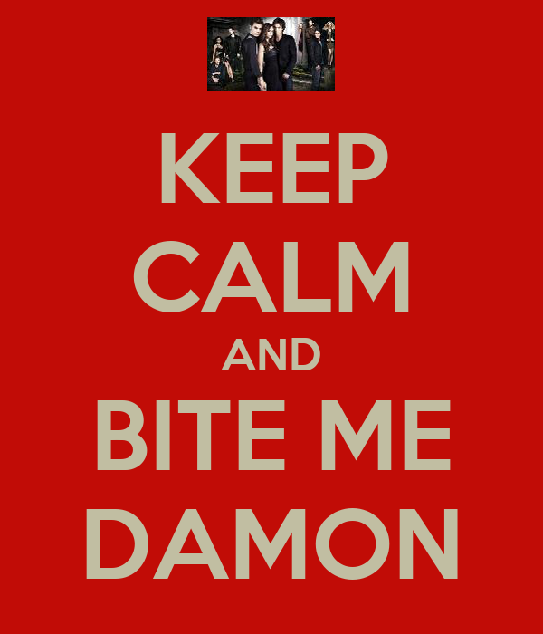 KEEP CALM AND BITE ME DAMON
