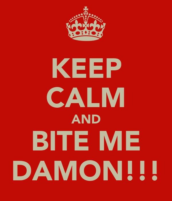 KEEP CALM AND BITE ME DAMON!!!