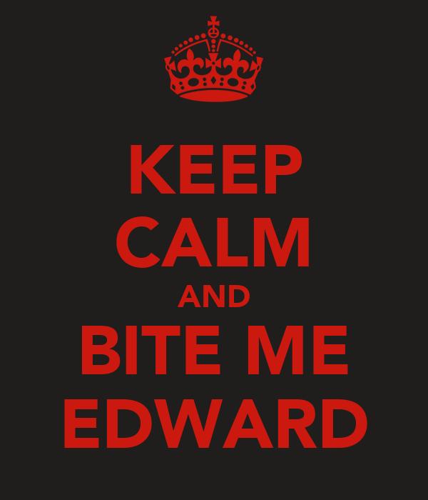 KEEP CALM AND BITE ME EDWARD