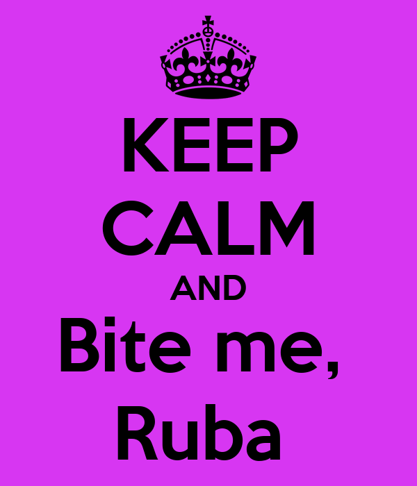 KEEP CALM AND Bite me,  Ruba