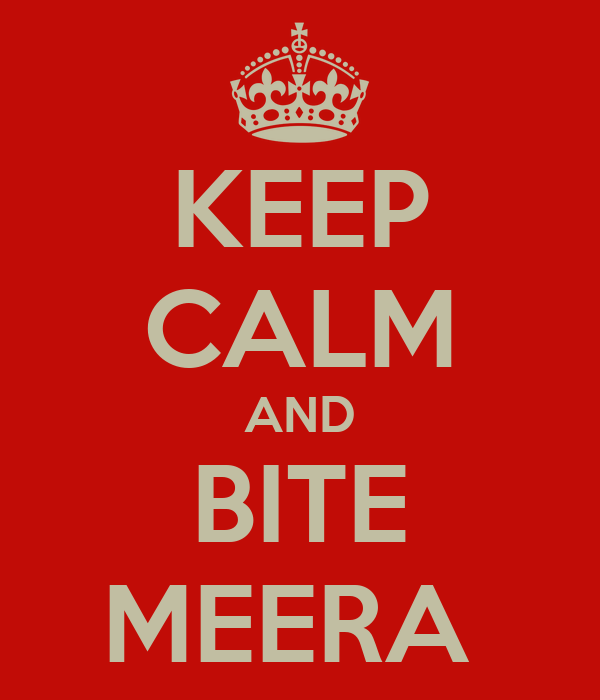 KEEP CALM AND BITE MEERA