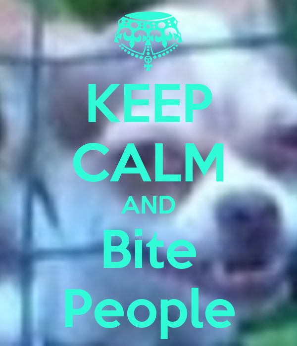 KEEP CALM AND Bite People