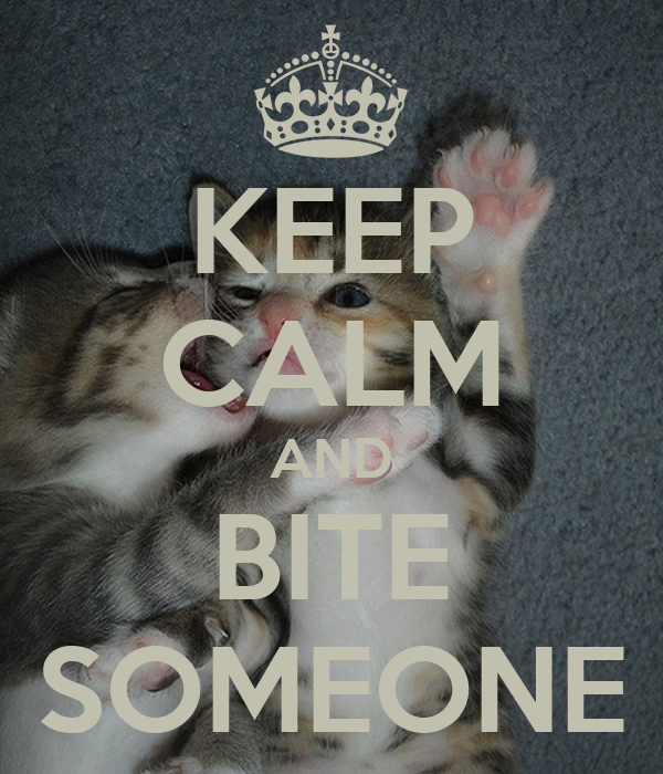 KEEP CALM AND BITE SOMEONE