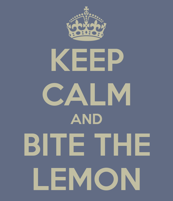 KEEP CALM AND BITE THE LEMON