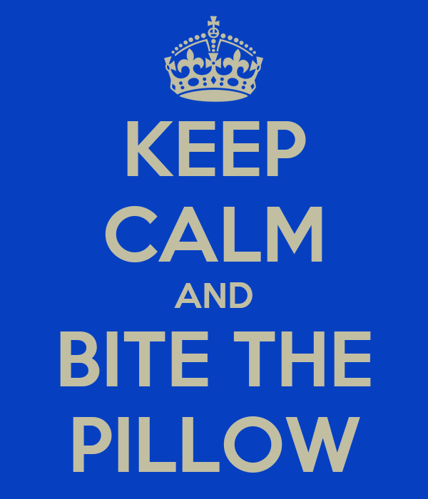 KEEP CALM AND BITE THE PILLOW