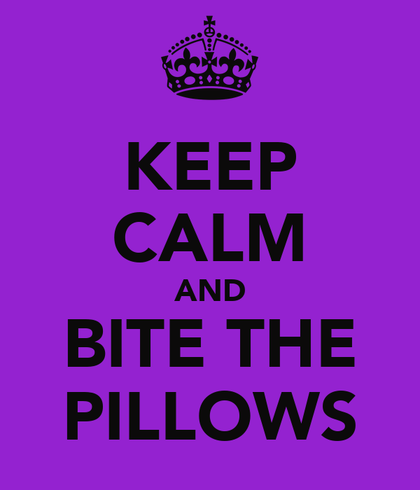 KEEP CALM AND BITE THE PILLOWS