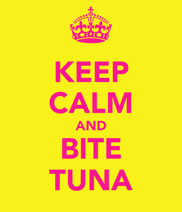 KEEP CALM AND BITE TUNA