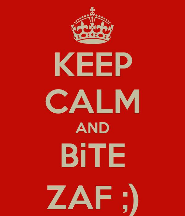 KEEP CALM AND BiTE ZAF ;)