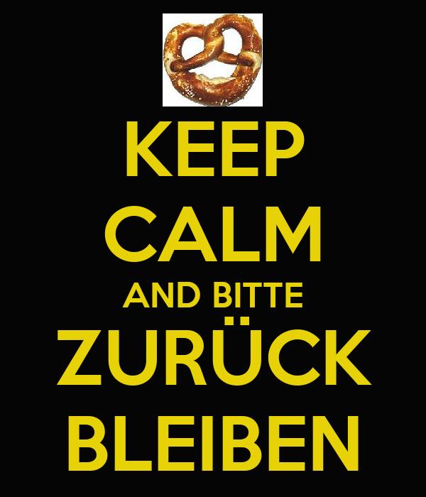KEEP CALM AND BITTE ZURÜCK BLEIBEN