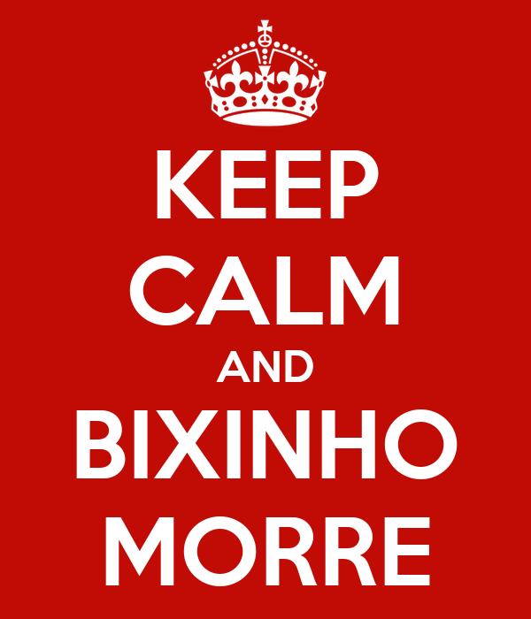 KEEP CALM AND BIXINHO MORRE