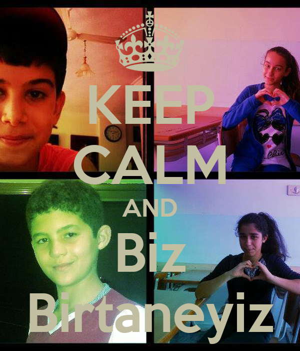 KEEP CALM AND Biz Birtaneyiz