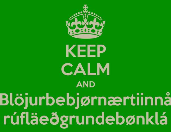 KEEP CALM AND Blöjurbebjørnærtiinnå rúfläeðgrundebønklá