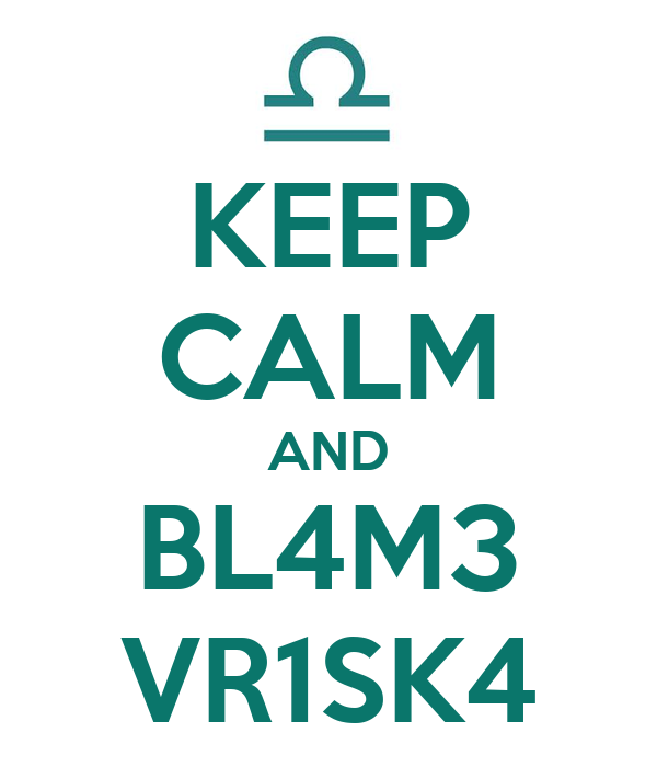 KEEP CALM AND BL4M3 VR1SK4