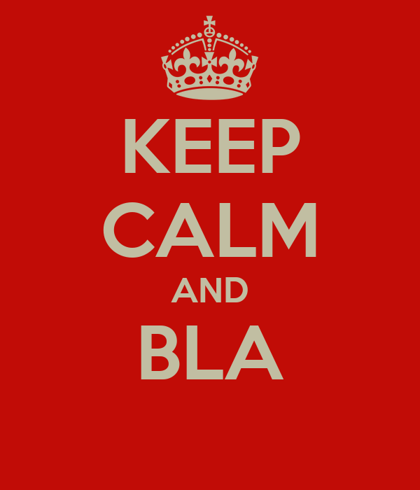 KEEP CALM AND BLA