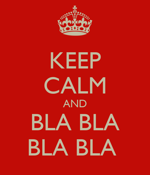 KEEP CALM AND BLA BLA BLA BLA